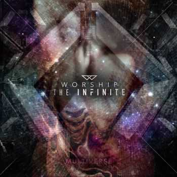 Worship The Infinite - Multiverse (2015)
