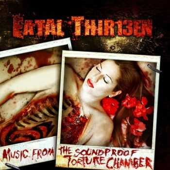 Fatal Thirteen - Music From The Soundproof Torture Chamber (2006)
