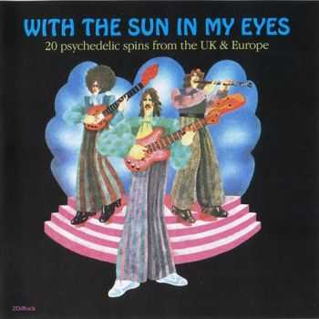 VA - With the Sun in My Eyes (20 Psychedelic Spins From The UK and Europe) (1966-72) (2008)