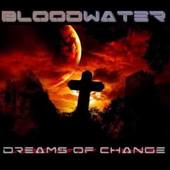 Bloodwater - Dreams Of Change (2014)