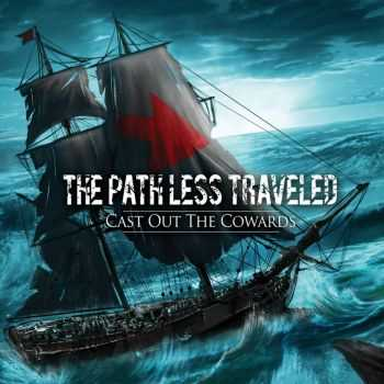 The Path Less Traveled - Cast Out The Cowards (2014)