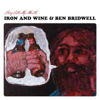 Iron & Wine & Ben Bridwell - Sing Into My Mouth (2015)