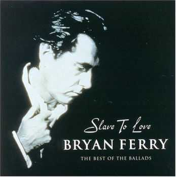 Bryan Ferry - Slave to Love. The Best of the Ballads (2000)