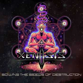 Xenosis - Sowing The Seeds Of Destruction (2015)