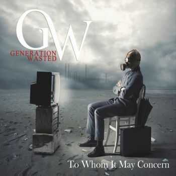 Generation Wasted - To Whom It May Concern (2015)
