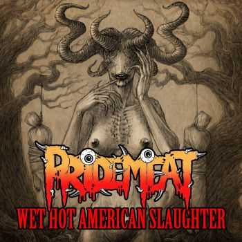 PrideMeat - Wet Hot American Slaughter (2015)