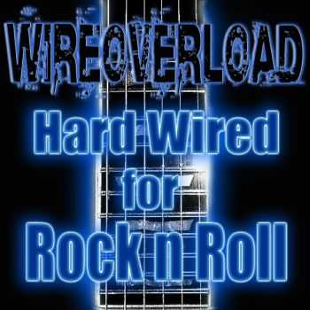 Wireoverload - Hard Wired For Rock 'n' Roll (2015)