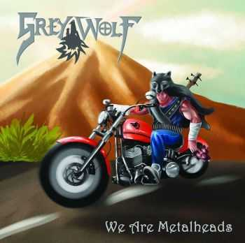 Grey Wolf - We Are Metalheads (2015)