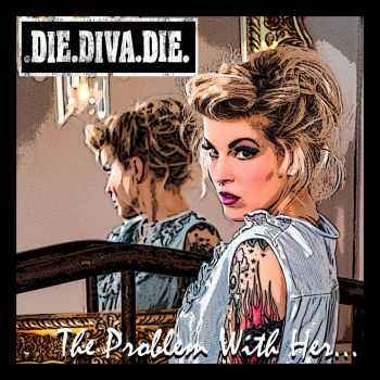Die Diva Die - The Problem With Her (2015)