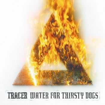Tracer - Water For Thirsty Dogs (2015)