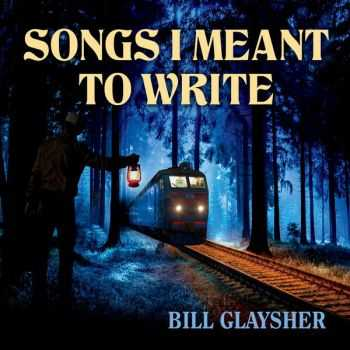 Bill Glaysher - Songs I Meant To Write (2015)