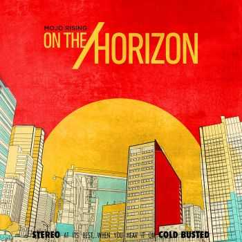 Mojo Rising - On the Horizon (2013); Moving Forward (2015)