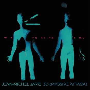 Jean Michel Jarre, 3D (Massive Attack)  — Watching You (2015)