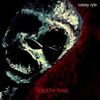 Casey Ryle - Death This (2015)