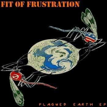 Fit Of Frustration - Plagued Earth ep (2015)