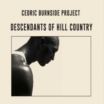 Cedric Burnside Project - Descendants Of Hill Country (2015)