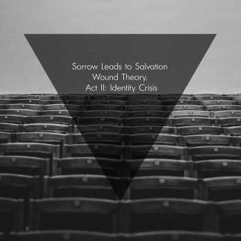 Sorrow Leads To Salvation - Wound Theory. Act II: Identity Crisis (2015)