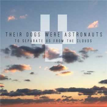 Their Dogs Were Astronauts - To Separate Us From The Clouds (2015)