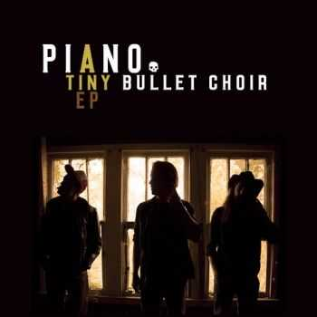 Piano. - Tiny Bullet Choir (EP) (2015)