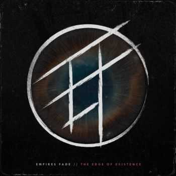 Empires Fade - The Edge of Existence (2015)