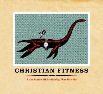 Christian Fitness - I Am Scared Of Everything That Isn't Me (2014)