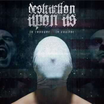 Destruction Upon Us - To Consume To Enslave (2015)