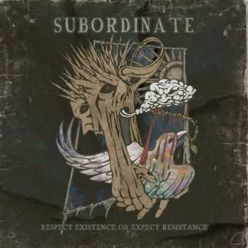 Subordinate - Respect Existence Or Expect Resistance (2015)