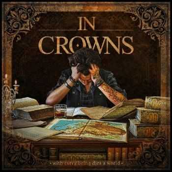 In Crowns - With Every Being Dies A World (2015)