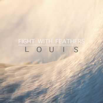 Louis - Fight With Feathers (2013)