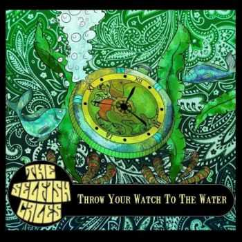The Selfish Cales - Throw Your Watch To The Water (2015)