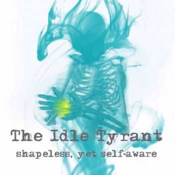 The Idle Tyrant - Shapeless Yet Self-Aware (EP) (2015)