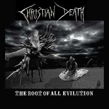 Christian Death - The Root Of All Evilution (2015)