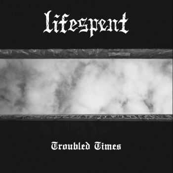 Lifespent - Troubled Times, ЕР (2015)