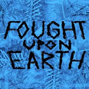Fought Upon Earth - Fought Upon Earth (2015)