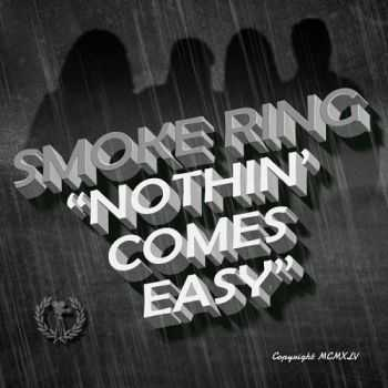 Smoke Ring - Nothin' Comes Easy (2015)