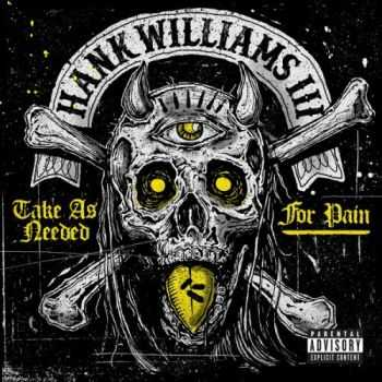 Hank Williams III – Take As Needed For Pain (2015)