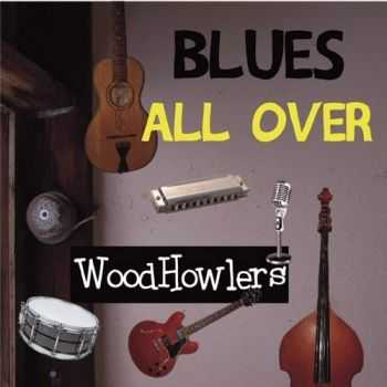 WoodHowlers - Blues All Over (2015)