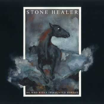 Stone Healer - He Who Rides Immolated Horses [EP] (2015)