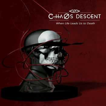 Chaos Descent - When Life Leads Us to Death (2015)