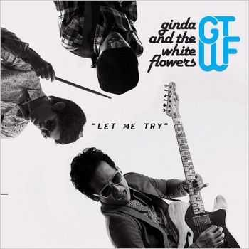 Ginda & The White Flowers - Let Me Try (2015)