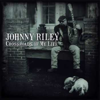 Johnny Riley - Crossroads Of My Life (2015)