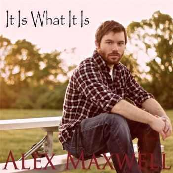 Alex Maxwell - It Is What It Is (2015)