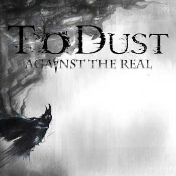 To Dust - Against The Real (2015)