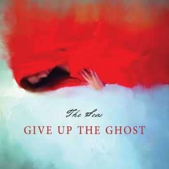 The Seas - Give Up the Ghost (2015)