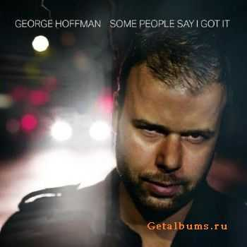 George Hoffman - Some Say I Got It (2015)