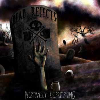 Dead Rejects - Positively Depressing (EP) (2013)