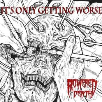 Powered By Death - It's Only Getting Worse (2015)
