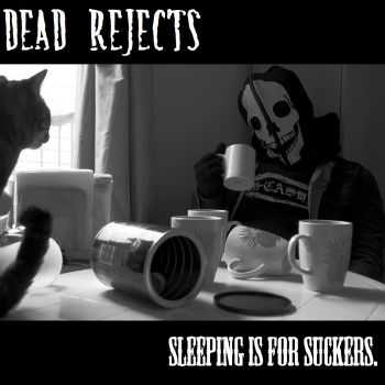 Dead Rejects - Sleeping Is For Suckers (2012)