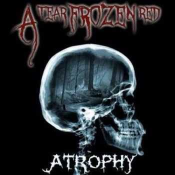 A Tear Frozen Red - Atrophy (2015)