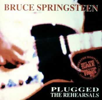 Bruce Springsteen - Plugged - The Rehearsals (1992)